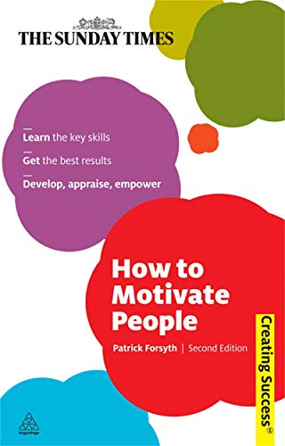 9780749459994: How to Motivate People: Learn the Key Skills; Get the Best Results; Develop, Appraise, Empower (Sunday Times Creating Success)