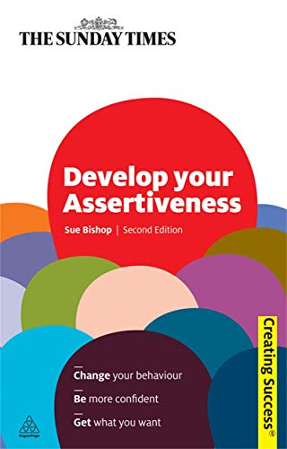 9780749460013: Develop Your Assertiveness: Change Your Behaviour; Be More Confident; Get What You Want (Sunday Times Creating Success)