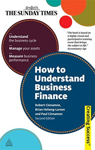 9780749460204: How to Understand Business Finance: Understand the Business Cycle; Manage Your Assets; Measure Business Performance (Sunday Times Creating Success)