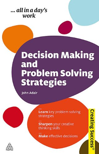 9780749460273: Decision Making and Problem Solving Strategies: Learn Key Problem Solving Strategies; Sharpen Your Creative Thinking Skills; Make Effective Decisions (Creating Success)