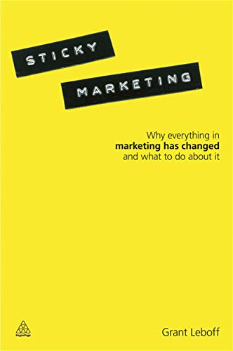 9780749460501: Sticky Marketing: Why Everything in Marketing Has Changed and What to Do about It