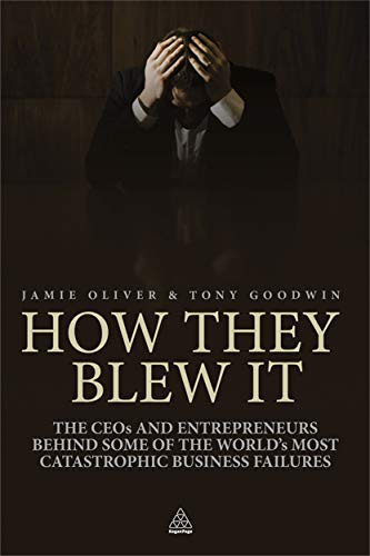 9780749460655: How They Blew It: The CEOs and Entrepreneurs Behind Some of the World's Most Catastrophic Business Failures