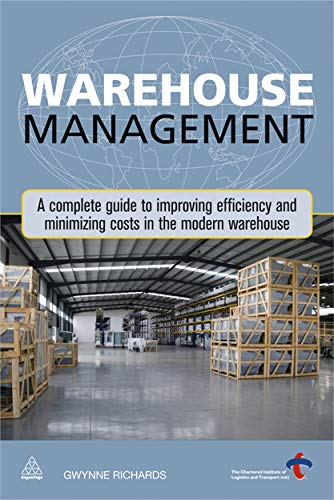 9780749460747: Warehouse Management: A Complete Guide to Improving Efficiency and Minimizing Costs in the Modern Warehouse