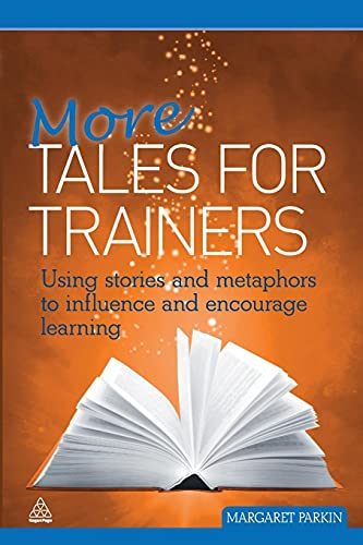 9780749460853: More Tales for Trainers: Using Stories and Metaphors to Influence and Encourage Learning: Volume 1
