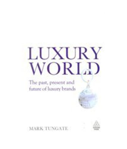 Luxury World: The Past, Present and Future of Luxury Brands: Mark Tungate
