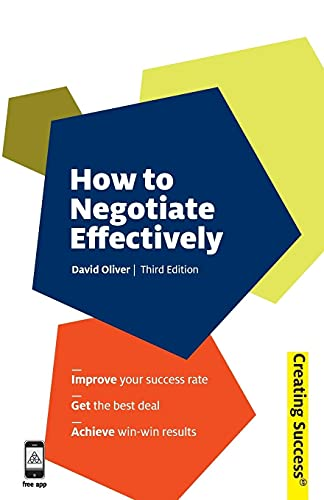 How to Negotiate Effectively, Third Edition (Series: Creating Success): David Oliver
