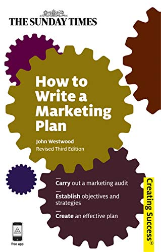 How to Write a Marketing Plan, Revised Third Edition (Series: Creating Success): John Westwood
