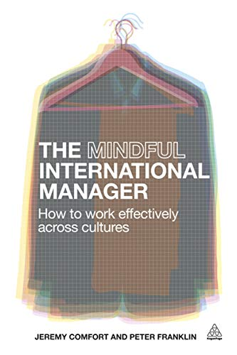 The Mindful International Manager: How to Work Effectively Across Cultures: Comfort, Jeremy; ...