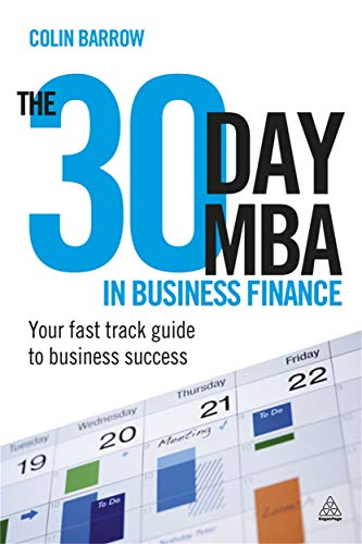 The 30 Day MBA in Business Finance: Your Fast Track Guide to Business Success: Colin Barrow