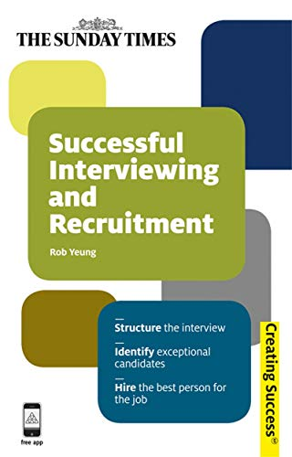9780749462222: Successful Interviewing and Recruitment: Structure the Interview; Identify Exceptional Candidates; Hire the Best Person for the Job (Sunday Times Creating Success)