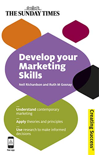 9780749462246: Develop Your Marketing Skills: Understand Contemporary Marketing; Apply Theories and Principles; Use Research to Make Informed Decisions (Sunday Times Creating Success)