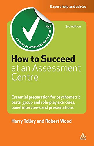 9780749462291: How to Succeed at an Assessment Centre: Essential Preparation for Psychometric Tests Group and Role-play Exercises Panel Interviews and Presentations (Testing Series)