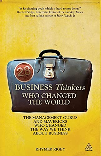 28 Business Thinkers Who Changed the World: The Management Gurus and Mavericks Who Changed the Way ...