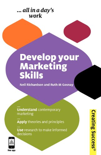 9780749462420: Develop Your Marketing Skills: Understand Contemporary Marketing; Apply Theories and Principles; Use Research to Make Informed Decisions (Creating Success)