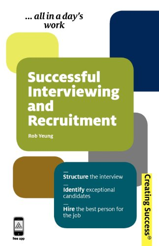 Successful Interviewing and Recruitment: Structure the Interview; Identify Exceptional Candidates; ...