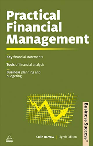 Practical Financial Management: Key Financial Statements Tools: Colin Barrow
