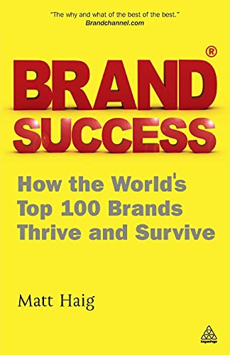 9780749462871: Brand Success: How the World's Top 100 Brands Thrive and Survive