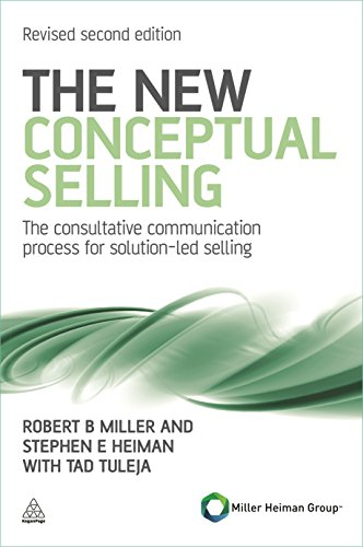 The New Conceptual Selling: Miller, Robert B.; Heiman, Stephen E.; Tuleja, Tad