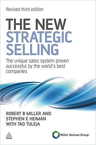 The New Strategic Selling: Miller, Robert B.; Heiman, Stephen E.; Tuleja, Tad
