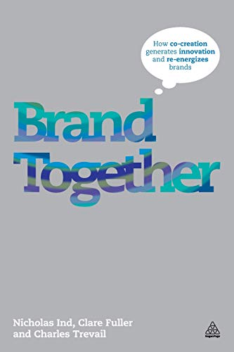 9780749463250: Brand Together: How Co-Creation Generates Innovation and Re-energizes Brands