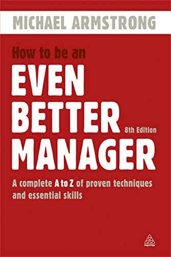 9780749463298: How to Be an Even Better Manager: A Complete A to Z of Proven Techniques and Essential Skills