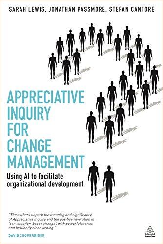 Appreciative Inquiry for Change Management: Using AI to facilitate organizational development: ...