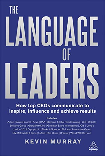 9780749463960: The Language of Leaders: How Top CEOs Communicate to Inspire, Influence and Achieve Results