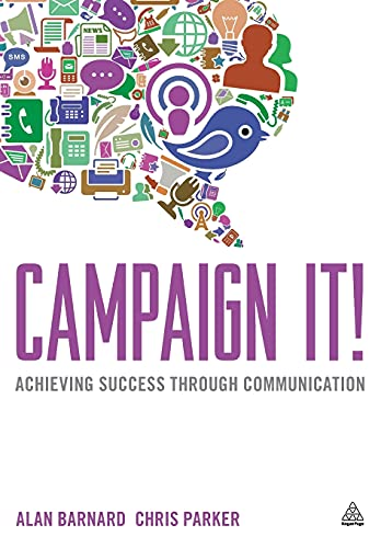 Campaign It!: Achieving Success Through Communication (Paperback): Alan Barnard