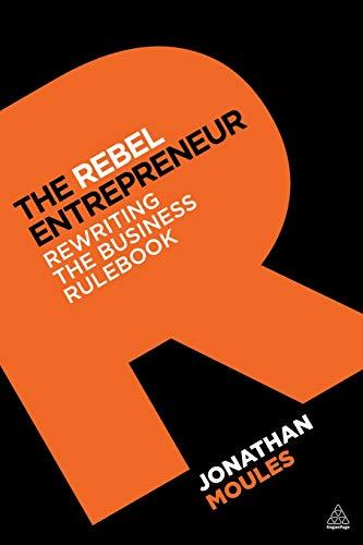 9780749464820: The Rebel Entrepreneur: Rewriting the Business Rulebook