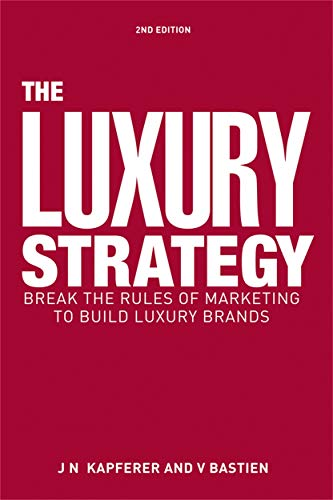 The Luxury Strategy: Break the Rules of: Kapferer, Jean-Noël; Bastien,