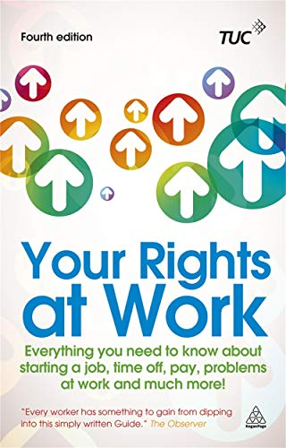 9780749465216: Your Rights at Work: Everything You Need to Know About Starting a Job, Time off, Pay, Problems at Work and Much More! (Tuc Guide)
