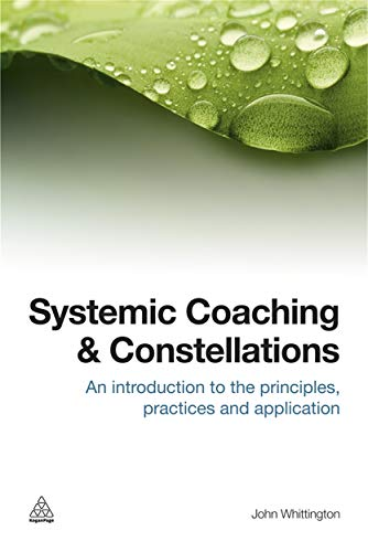 9780749465377: Systemic Coaching and Constellations: An Introduction to the Principles, Practices and Application