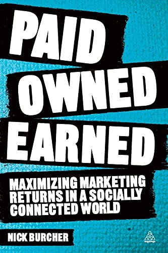 9780749465629: Paid, Owned, Earned: Maximizing Marketing Returns in a Socially Connected World