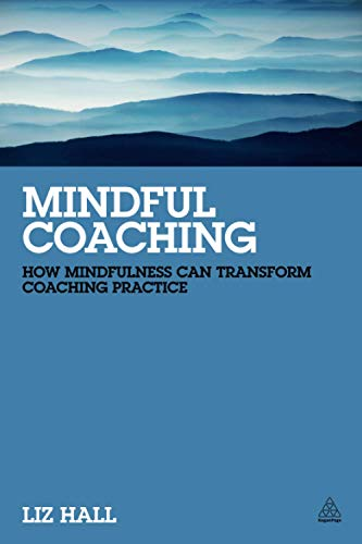 9780749465667: Mindful Coaching: How Mindfulness Can Transform Coaching Practice