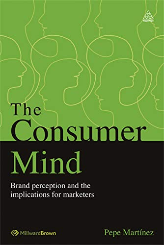 9780749465704: The Consumer Mind: Brand Perception and the Implications for Marketers
