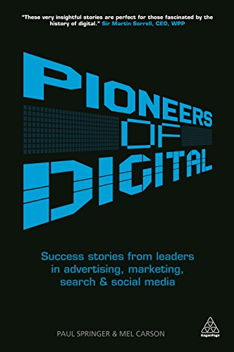 9780749466046: Pioneers of Digital: Success Stories from Leaders in Advertising, Marketing, Search and Social Media