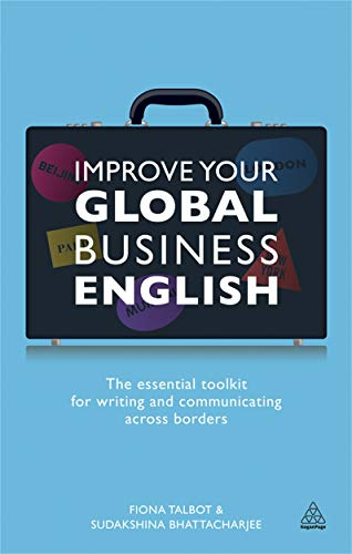 Improve Your Global Business English: The Essential: Talbot, Fiona, Bhattacharjee,