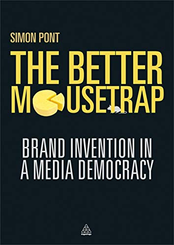 9780749466213: The Better Mousetrap: Brand Invention in a Media Democracy