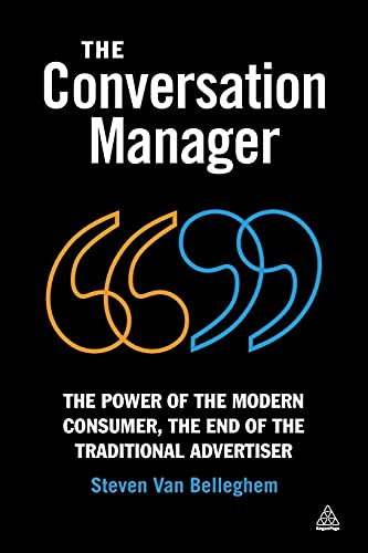 9780749466596: The Conversation Manager: The Power of the Modern Consumer, the End of the Traditional Advertiser