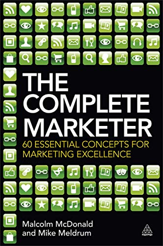 The Complete Marketer: 60 Essential Concepts for Marketing Excellence: McDonald, Malcolm, Meldrum, ...