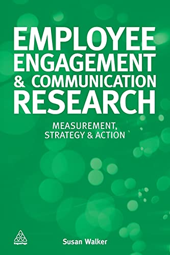 Employee Engagement and Communication Research: Measurement, Strategy and Action (0749466820) by Walker, Susan