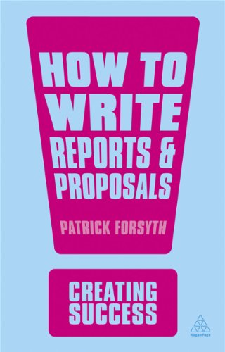 How to Write Reports and Proposals (Third Edition): Patrick Forsyth
