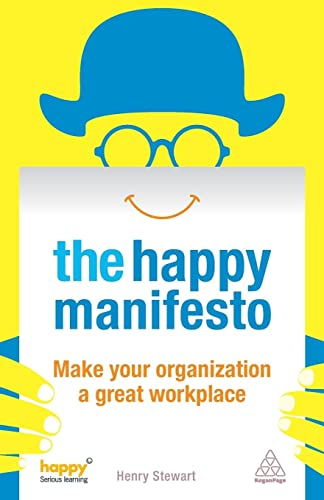 The Happy Manifesto: Make Your Organization a Great Workplace: Stewart, Henry