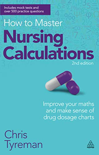 9780749467531: How to Master Nursing Calculations: Improve Your Maths and Make Sense of Drug Dosage Charts