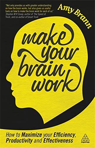 9780749467579: Make Your Brain Work: How to Maximize Your Efficiency, Productivity and Effectiveness