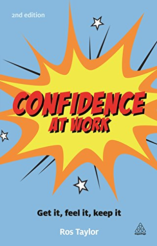 Confidence At Work: get it, feel it, keep it (Second Edition): Ros Taylor