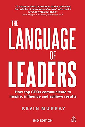 9780749468125: The Language of Leaders: How Top CEOs Communicate to Inspire, Influence and Achieve Results