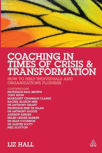 9780749468309: Coaching in Times of Crisis and Transformation: How to Help Individuals and Organizations Flourish
