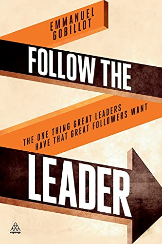 Follow the Leader: The One Thing Great Leaders Have that Great Followers Want: Emmanuel Gobillot