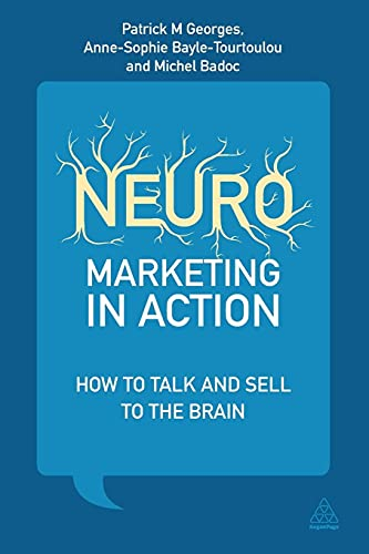 Neuromarketing in Action: How to Talk and Sell to the Brain: Patrick M Georges; Anne-Sophie ...